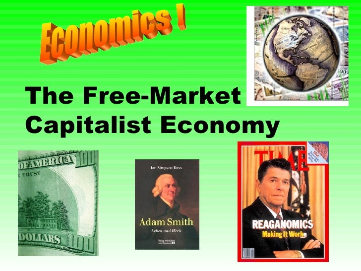 The Free-Market Capitalist Economy Economics !