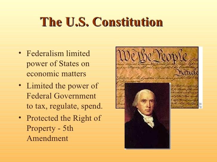 The U.S. Constitution <ul><li>Federalism limited power of States on  economic matters </li></ul><ul><li>Limited the power ...