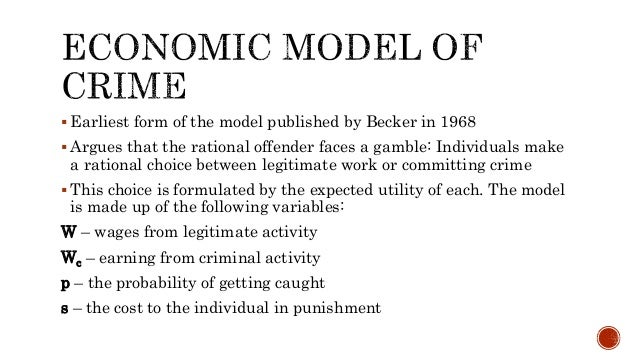 economic model of crime Corporate-initiated state crime occurs when corporations directly employ their economic power to coerce  integrated theoretical model of state-corporate crime.
