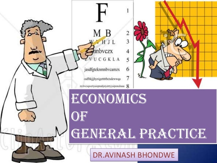 ECONOMICS of GENERAL PRACTICE<br />DR.AVINASHBHONDWE<br />