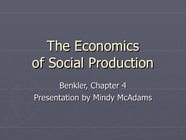 The Economics of Social Production Benkler, Chapter 4 Presentation by Mindy McAdams