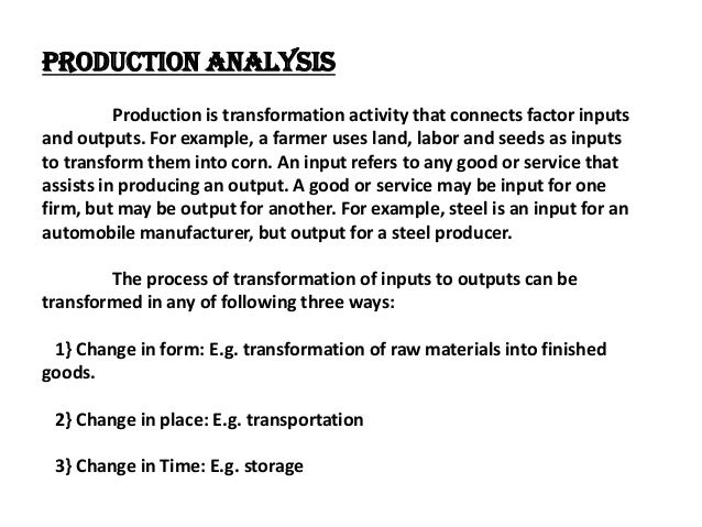 Production Analysis          Production is transformation activity that connects factor inputsand outputs. For example, a ...