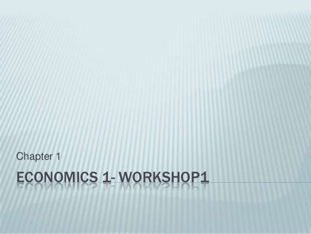Chapter 1ECONOMICS 1- WORKSHOP1