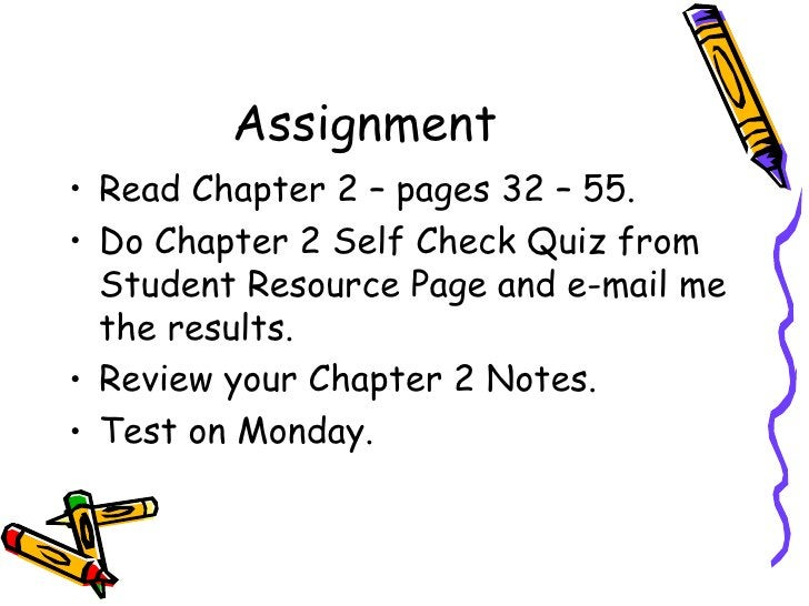 Assignment <ul><li>Read Chapter 2 – pages 32 – 55. </li></ul><ul><li>Do Chapter 2 Self Check Quiz from Student Resource Pa...