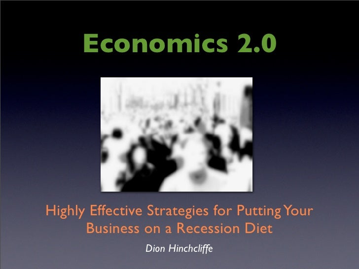 Economics 2.0     Highly Effective Strategies for Putting Your       Business on a Recession Diet                 Dion Hin...