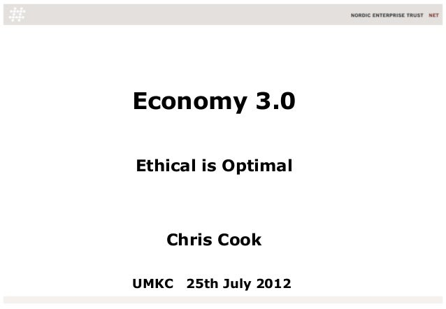 Economy 3.0 Ethical is Optimal Chris Cook UMKC 25th July 2012