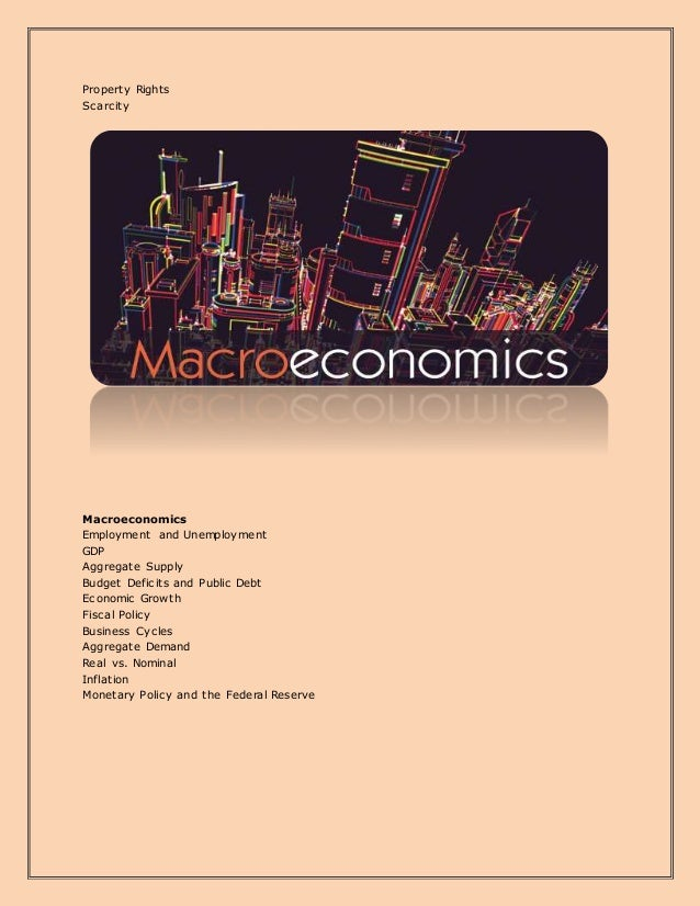 Property Rights Scarcity Macroeconomics Employment and Unemployment GDP Aggregate Supply Budget Deficits and Public Debt E...