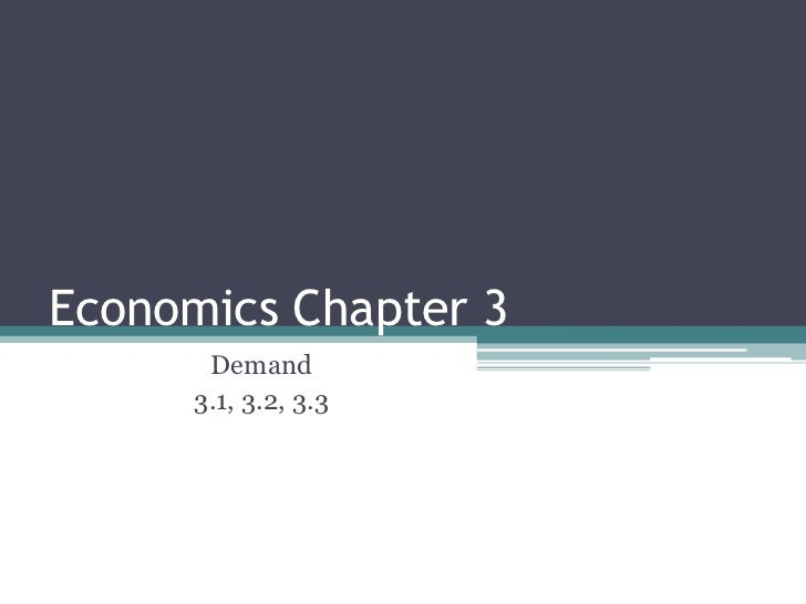Economics Chapter 3       Demand      3.1, 3.2, 3.3