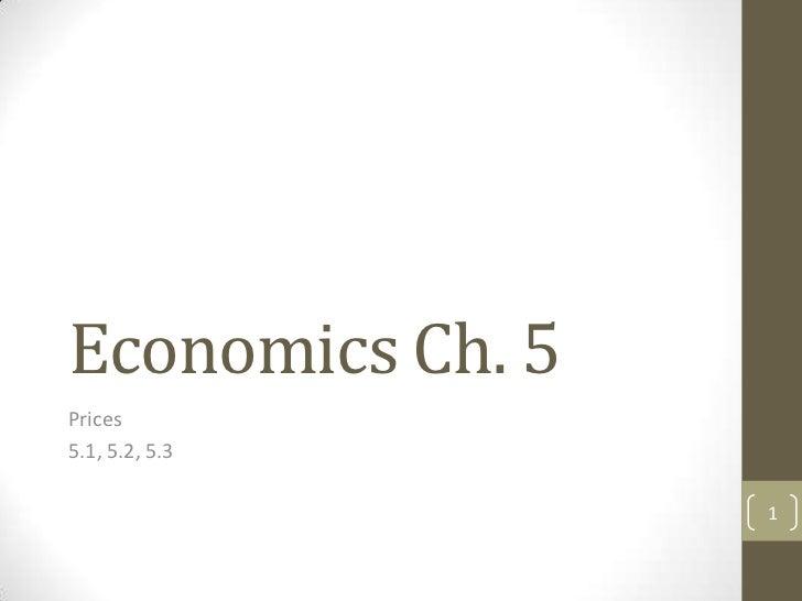 Economics Ch. 5Prices5.1, 5.2, 5.3                  1