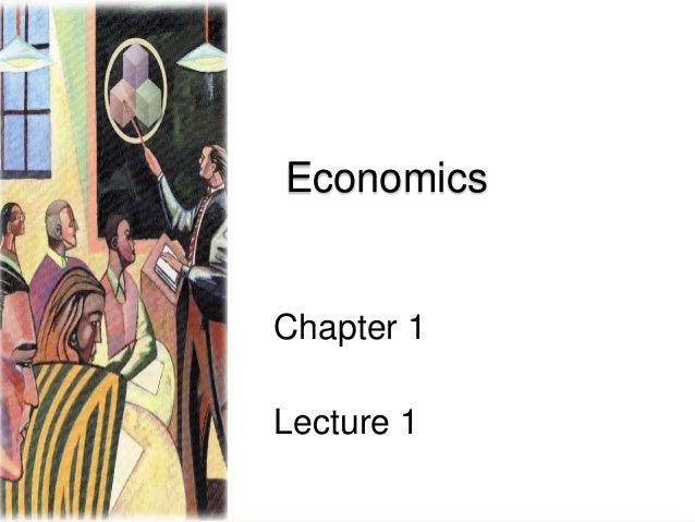 Economics  Chapter 1  Lecture 1