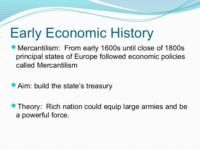 a history of mercantilism in france Britain, france and spain, in particular, reaped the rewards of mercantilism by forming a powerful array of nation states although mercantilism stands in stark contrast with the principles of a free-market economy, it was nonetheless the driving force behind european imperialism from the 15th through the 18th centuries.