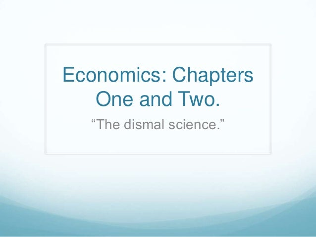 """Economics: Chapters One and Two. """"The dismal science."""""""