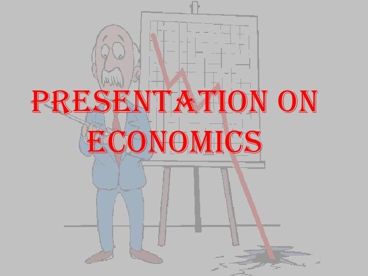 Presentation on economics <br />
