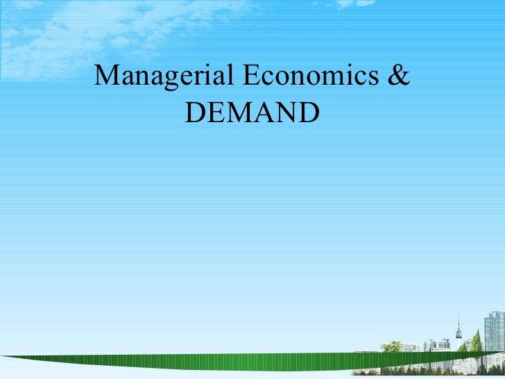 Managerial Economics &     DEMAND