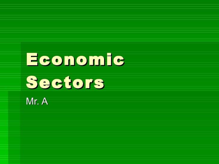 Economic Sectors Mr. A