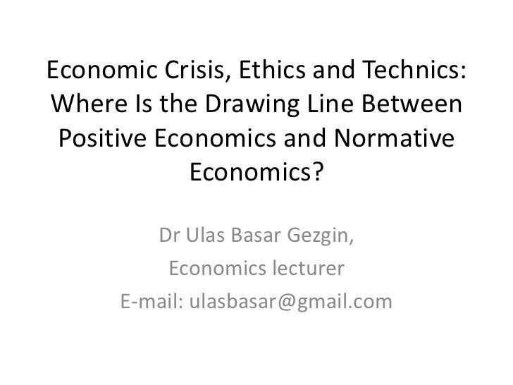 Economic Crisis, Ethics and Technics:Where Is the Drawing Line Between Positive Economics and Normative             Econom...