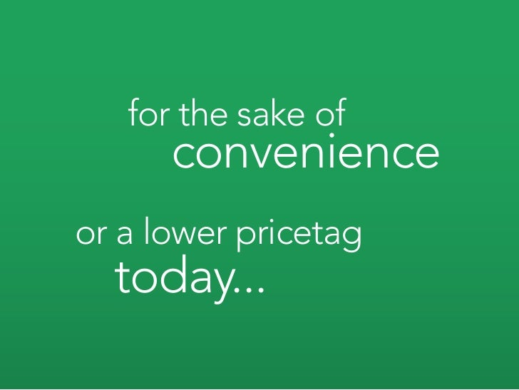 for the sake of       convenience or a lower pricetag   today...