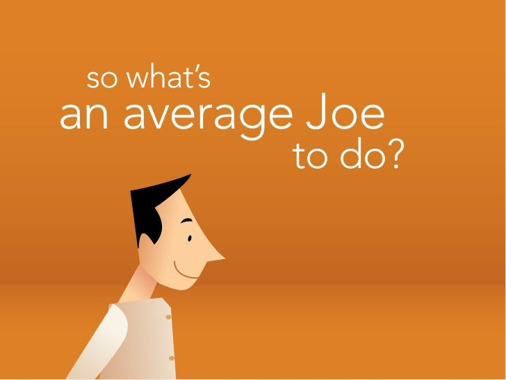 so what's an average Joe              to do?