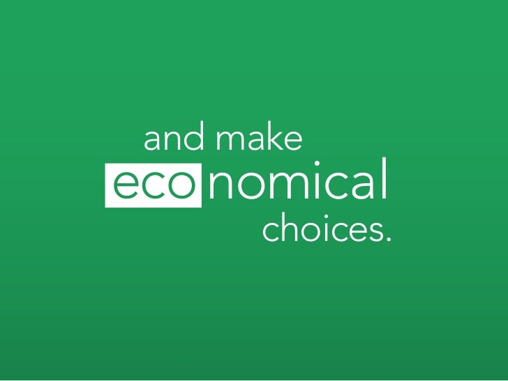 and make    nomical      choices.