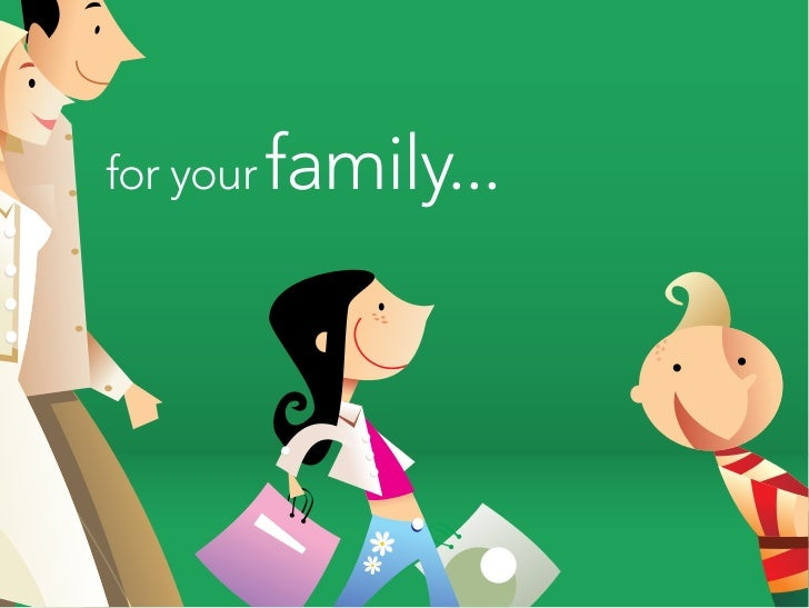 for your   family...