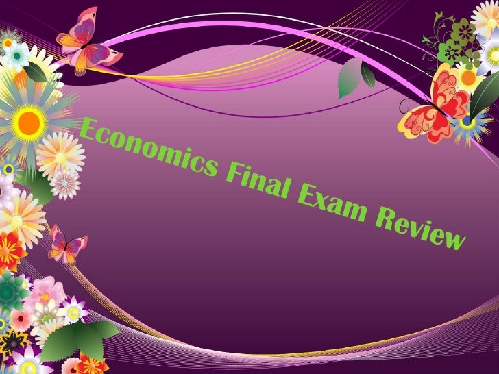econ final exam review essay Start studying economics final exam review sheet learn vocabulary, terms, and more with flashcards, games, and other study tools.