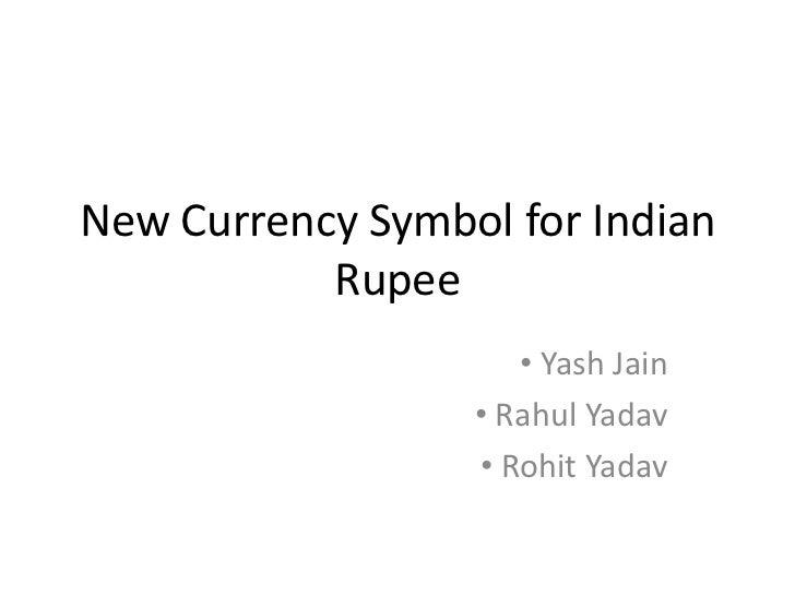 New Currency Symbol for Indian           Rupee                     • Yash Jain                  • Rahul Yadav             ...