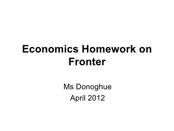 Economics Homework on       Fronter      Ms Donoghue       April 2012