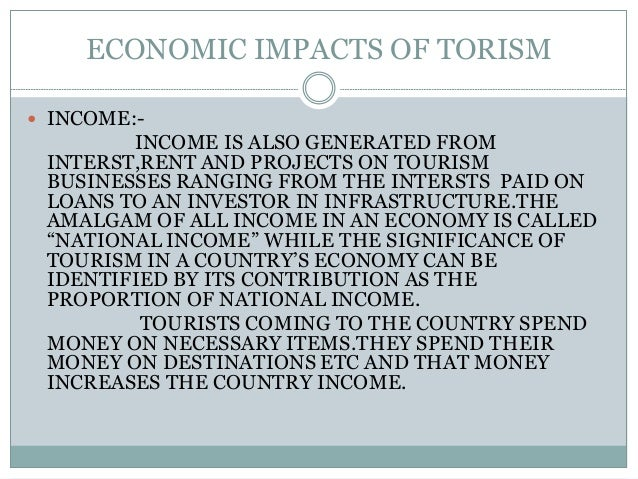 economic impacts of tourism on destinations Tourism is growing, and growing fast after surpassing 1 billion international visitors in 2012, we are expecting 18 billion by 2030 tourism is growing faster than the global economy and, for the first time, the statistics for 2015 are expected to show that there were more trips taken to the developing world than to the developed world.