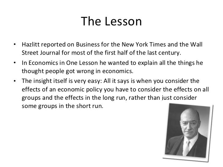 "essays on economics in one lesson Economics in one lesson"" by henry hazlitt read part one of ""economics in one lesson"" by henry hazlitt and write an essay that applies the lesson to analyse a."