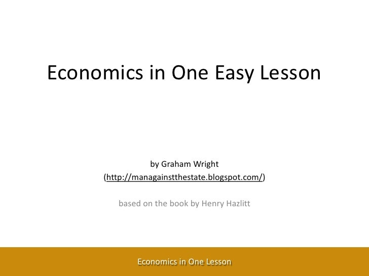 Economics in One Lesson<br />by Graham Wright<br />(http://managainstthestate.blogspot.com/)<br />based on the book by Hen...
