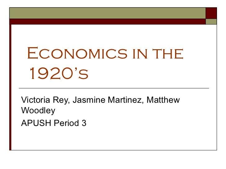 Economics in the 1920's Victoria Rey, Jasmine Martinez, Matthew Woodley  APUSH Period 3