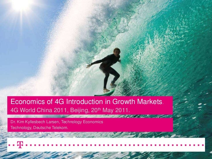 Economics of 4G Introduction in Growth Markets.4G World China 2011, Beijing, 20th May 2011.<br />Dr. Kim Kyllesbech Larsen...