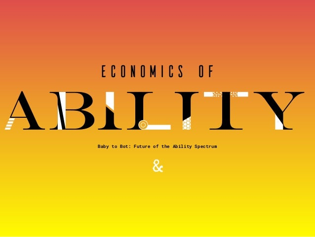 Baby to Bot: Future of the Ability Spectrum economics of