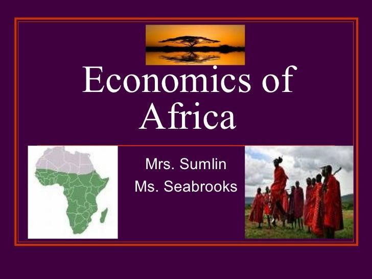 Economics of   Africa   Mrs. Sumlin  Ms. Seabrooks