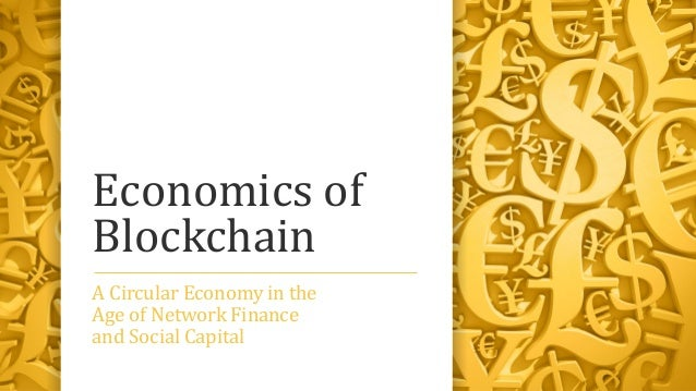 Economics of Blockchain A Circular Economy in the Age of Network Finance and Social Capital