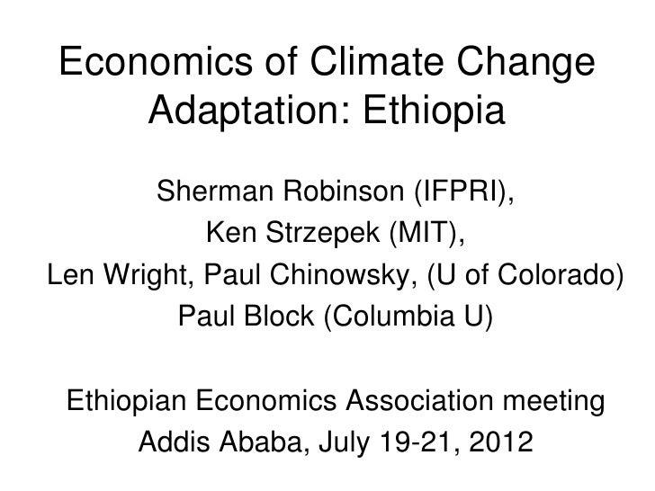 Economics of Climate Change    Adaptation: Ethiopia        Sherman Robinson (IFPRI),            Ken Strzepek (MIT),Len Wri...