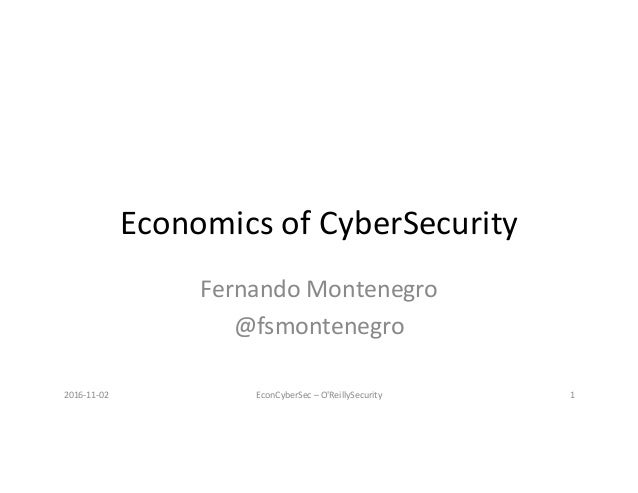 EconomicsofCyberSecurity FernandoMontenegro @fsmontenegro 2016-11-02 EconCyberSec–O'ReillySecurity 1