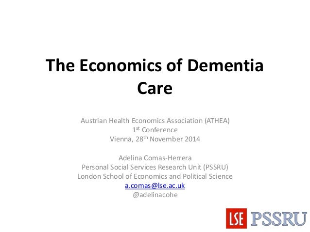 The Economics of Dementia  Care  Austrian Health Economics Association (ATHEA)  1st Conference  Vienna, 28th November 2014...