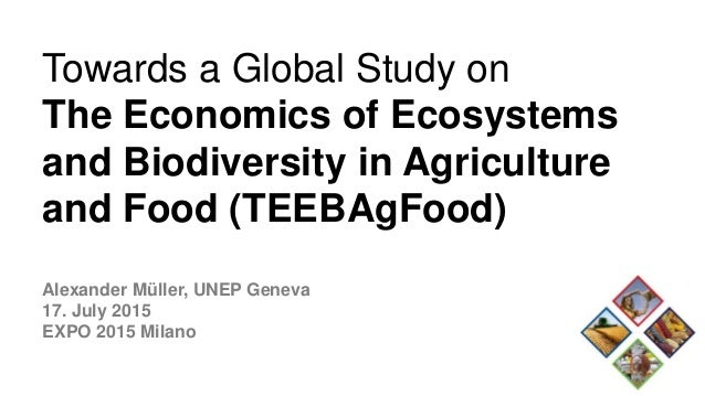 Towards a Global Study on The Economics of Ecosystems and Biodiversity in Agriculture and Food (TEEBAgFood) Alexander Müll...