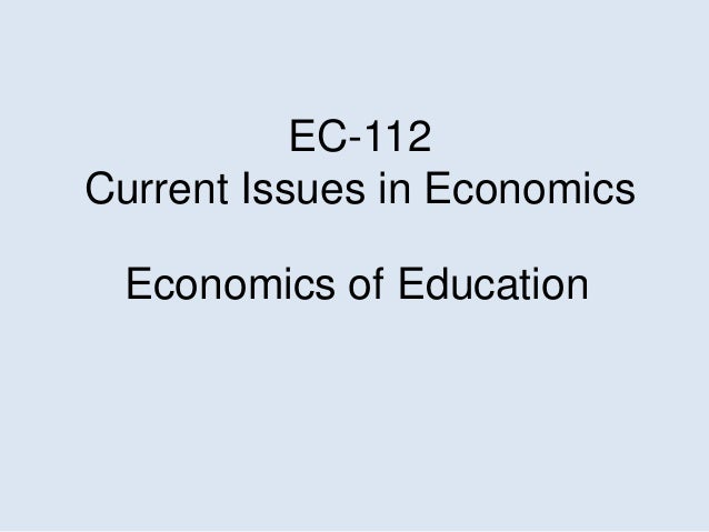 EC-112Current Issues in EconomicsEconomics of Education