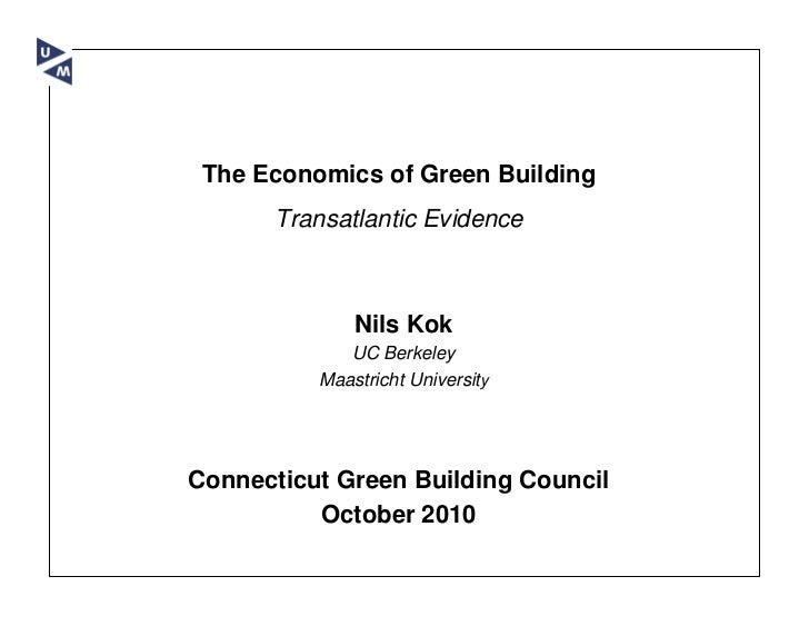 The Economics of Green Building       Transatlantic Evidence              Nils Kok             UC Berkeley          Maastr...