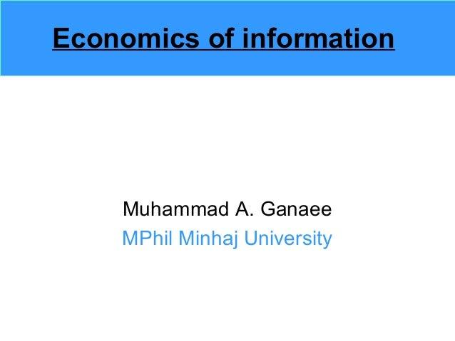 Economics of informationMuhammad A. GanaeeMPhil Minhaj University