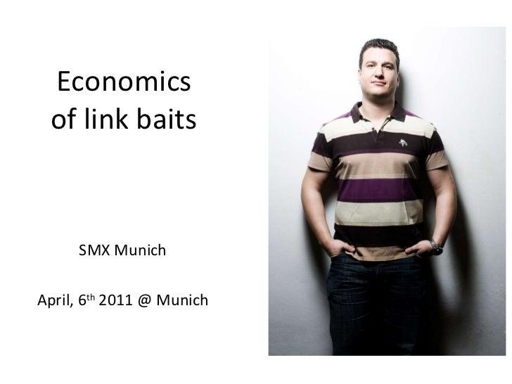 Economics of link baits SMX Munich April, 6 th  2011 @ Munich