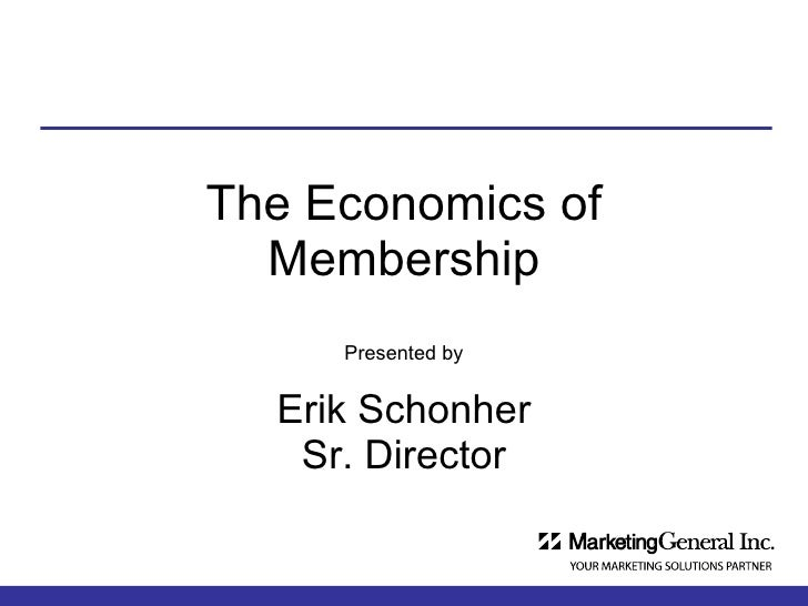 The Economics of Membership Presented by Erik Schonher Sr. Director