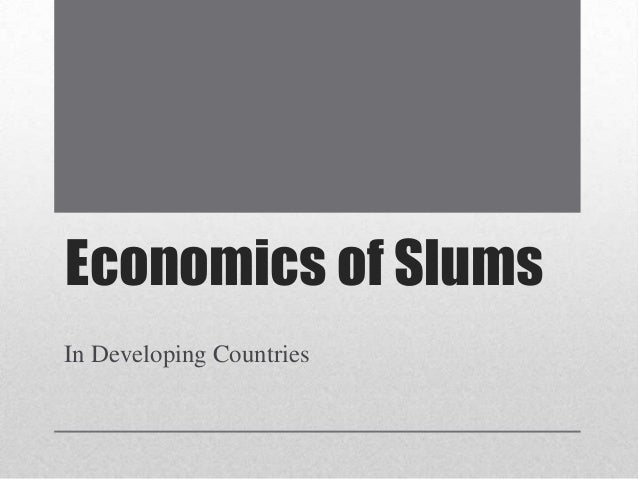 Economics of Slums In Developing Countries