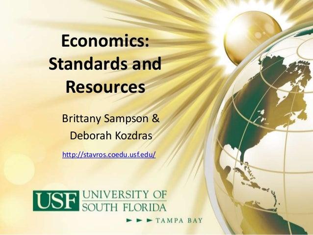 Economics: Standards and Resources Brittany Sampson & Deborah Kozdras http://stavros.coedu.usf.edu/