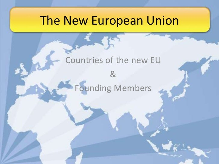 The New European Union<br />Countries of the new EU<br />&<br />Founding Members<br />