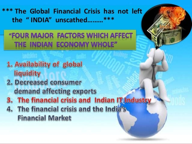 impact of global crisis on indian The global financial crisis effected india in one way and in a another way   impact of the financial crisis was that banks and financial institutions.