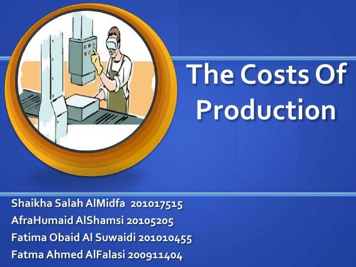 The Costs Of                                ProductionShaikha Salah AlMidfa 201017515AfraHumaid AlShamsi 20105205Fatima Ob...