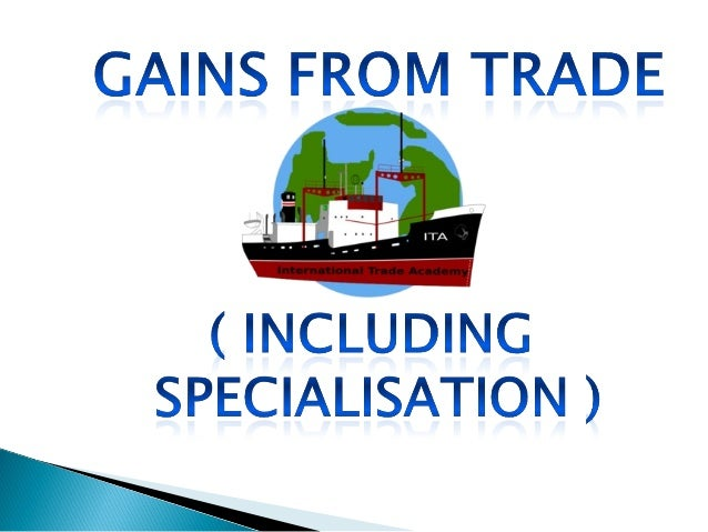 gains from trade The main reason why the presence of economies of scale can generate trade  gains is because the reallocation of resources can raise world.